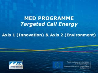 MED PROGRAMME Targeted Call Energy  Axis 1 Innovation  Axis 2 Environment