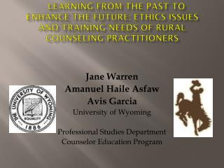 Jane Warren Amanuel Haile Asfaw Avis Garcia University of Wyoming Professional Studies Department