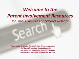 Welcome to the Parent Involvement Resources for Illinois Families and Schools webinar