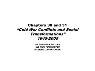 "Chapters 30 and 31  ""Cold War Conflicts and Social Transformations"" 1945-2005"
