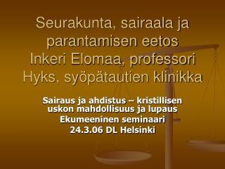 Seurakunta, sairaala ja parantamisen eetos Inkeri Elomaa, professori Hyks, syöpätautien klinikka
