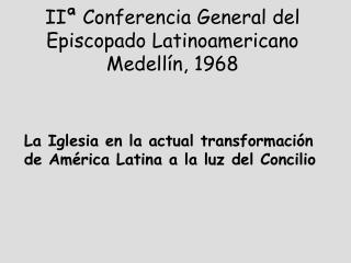 II  Conferencia General del Episcopado Latinoamericano Medell n, 1968