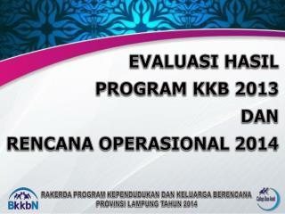 EVALUASI HASIL  PROGRAM KKB 2013  DAN  RENCANA OPERASIONAL 2014