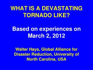 WHAT IS A DEVASTATING TORNADO LIKE? Based on experiences on March 2, 2012
