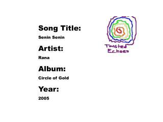 Song Title:  Senin Senin Artist: Rana Album: Circle of Gold Year: 2005