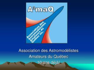 Association des Astromodélistes  Amateurs du Québec 10 ans déjà!