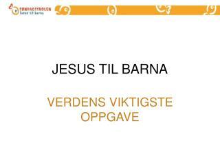 JESUS TIL BARNA