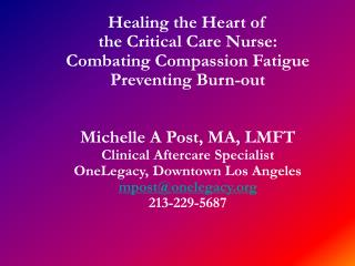 Healing the Heart of  the Critical Care Nurse: Combating Compassion Fatigue Preventing Burn-out   Michelle A Post, MA, L