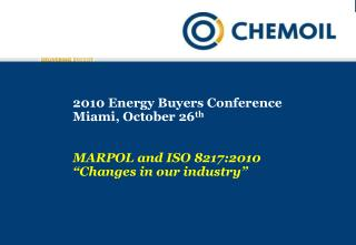 2010 Energy Buyers Conference Miami, October 26 th MARPOL and ISO 8217:2010