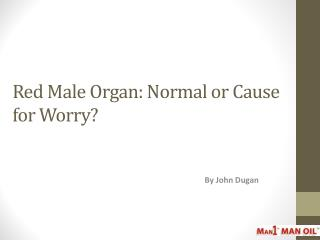 Red Male Organ - Normal or Cause for Worry