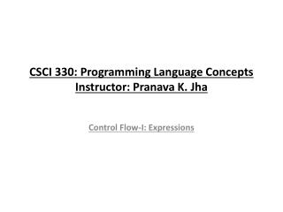 CSCI 330: Programming Language Concepts Instructor: Pranava K. Jha