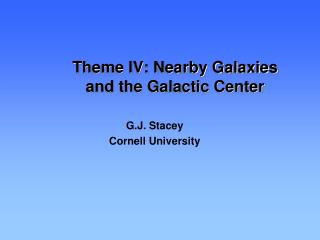 Theme IV: Nearby Galaxies and the Galactic Center