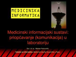 Doc. dr. sc.  Mladen Petrovečki Katedra za informatiku,  Medicinski fakultet Sveučilišta u Rijeci