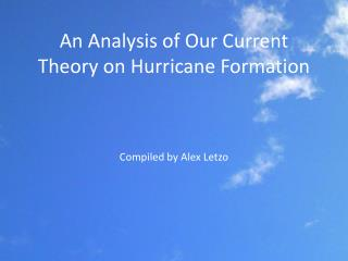 An Analysis of Our  C urrent  T heory on Hurricane Formation