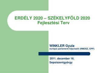ERDÉLY 2020 – SZÉKELYFÖLD 2020   Fejlesztési Terv