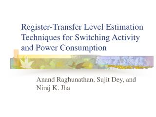 Register-Transfer Level Estimation Techniques for Switching Activity and Power Consumption