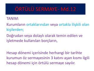 ÖRTÜLÜ SERMAYE- Md.12