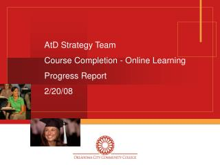 AtD Strategy Team  Course Completion - Online Learning  Progress Report 2/20/08