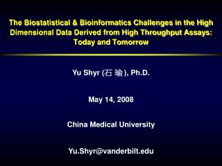 Yu Shyr ( 石 瑜 ), Ph.D. May 14, 2008 China Medical University Yu.Shyr@vanderbilt