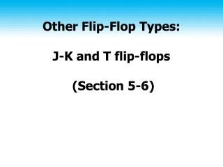 Other Flip-Flop Types: J-K and T flip-flops  (Section 5-6)