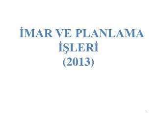 İMAR VE PLANLAMA İŞLERİ (2013)