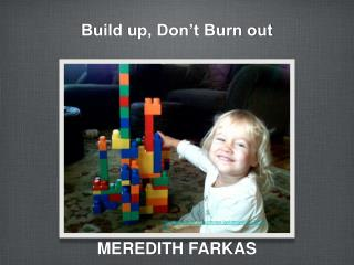 Build up, Don't Burn out