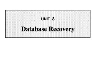 UNIT   8 Database Recovery