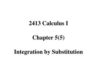 2413 Calculus I Chapter 5(5) Integration by Substitution