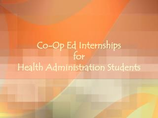 Co-Op Ed Internships  for  Health Administration Students