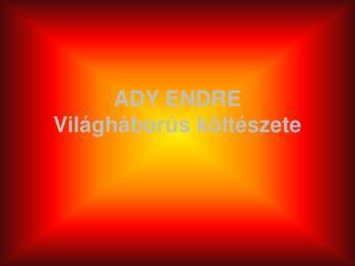 ADY ENDRE Világháborús költészete
