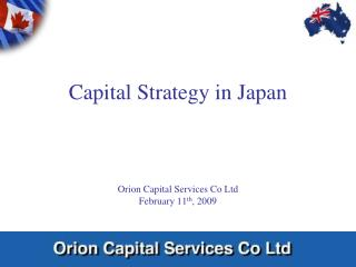 Capital Strategy in Japan Orion Capital Services Co Ltd  February 11 th , 2009