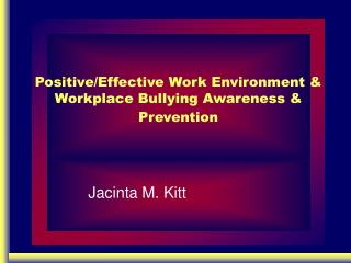 Positive/Effective Work Environment & Workplace Bullying Awareness & Prevention