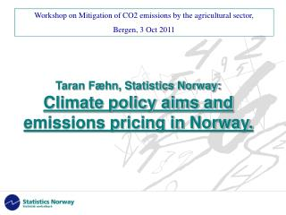 Taran F�hn, Statistics Norway: Climate policy aims and emissions pricing in Norway.