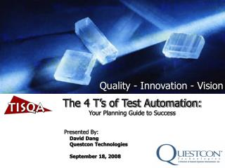 The 4 T's of Test Automation: Your Planning Guide to Success Presented By: David Dang
