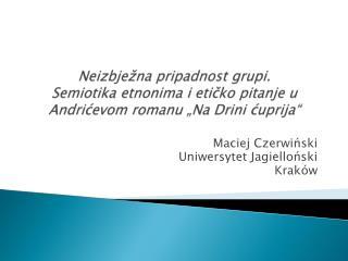 Maciej Czerwiński Uniwersytet Jagielloński  Kraków