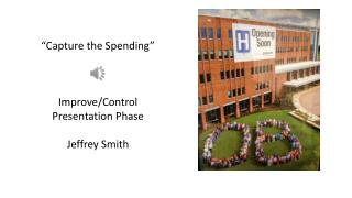 """Capture the Spending"" Improve/Control Presentation  Phase Jeffrey Smith"