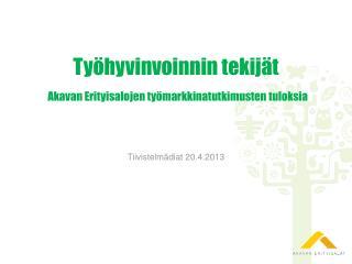 Työhyvinvoinnin  tekijät  Akavan Erityisalojen työmarkkinatutkimusten tuloksia