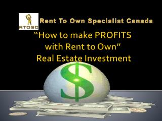 """How to make PROFITS  with Rent to Own""  Real Estate Investment"