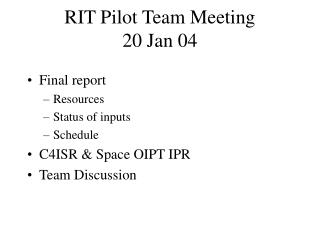 RIT Pilot Team Meeting  20 Jan 04