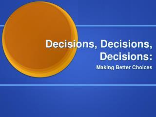 Decisions, Decisions, Decisions: