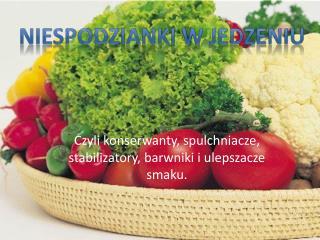 Czyli konserwanty, spulchniacze, stabilizatory, barwniki i ulepszacze                   smaku.