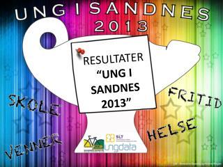 "RESULTATER  ""UNG I SANDNES 2013"""
