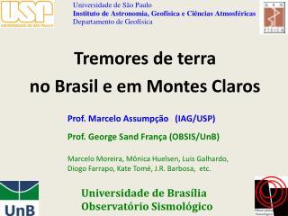 Prof. Marcelo  Assumpção   (IAG/USP) Prof. George  Sand  França (OBSIS/UnB)