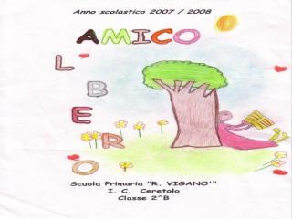 """AMICO ALBERO    Destinatari    Classe 2^B, Scuola primaria """"R. Vigano""""    Presentazione"""