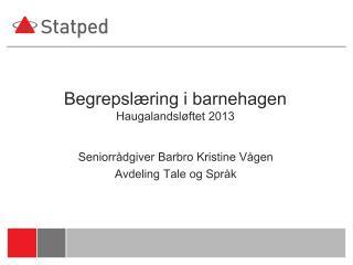 Begrepslæring i barnehagen Haugalandsløftet 2013