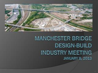 Manchester Bridge Design-Build industry Meeting January 8, 2013