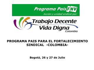 PROGRAMA PAIS PARA EL FORTALECIMIENTO SINDICAL  -COLOMBIA- Bogotá, 26 y 27 de Julio