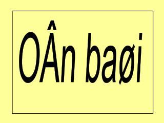 OÂn baøi