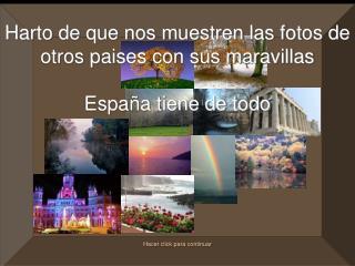 Harto de que nos muestren las fotos de otros paises con sus maravillas España tiene de todo