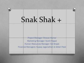 Snak Shak  +